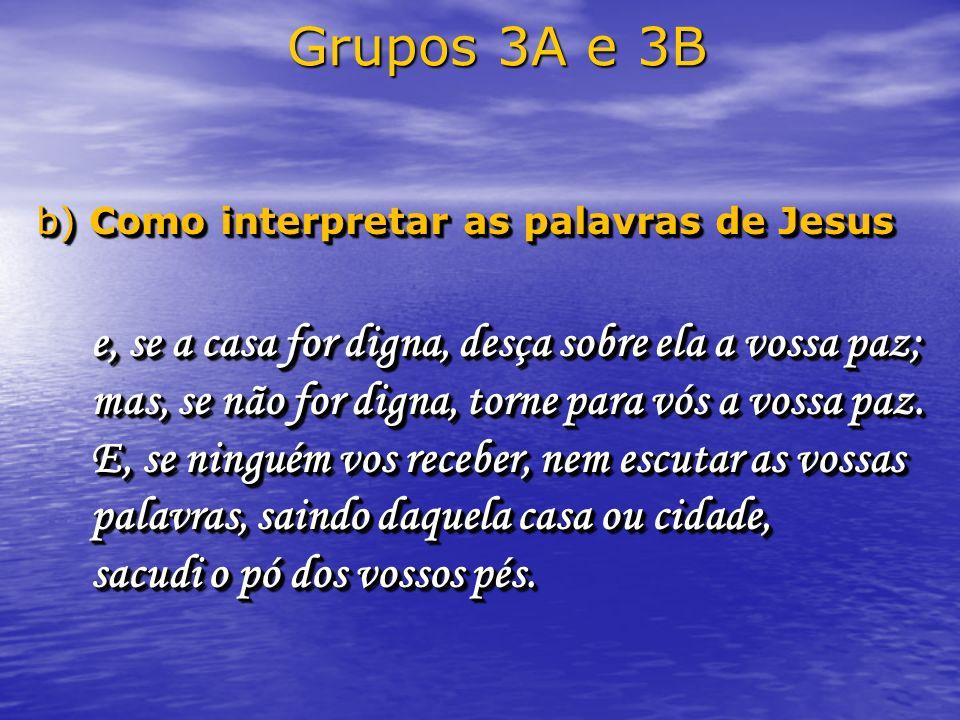 Grupos 3A e 3B b) Como interpretar as palavras de Jesus.