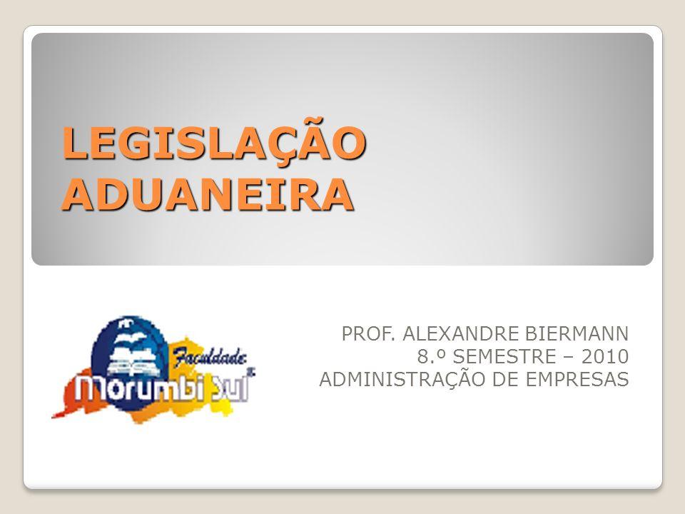 PROF. ALEXANDRE BIERMANN 8.º SEMESTRE – 2010 ADMINISTRAÇÃO DE EMPRESAS