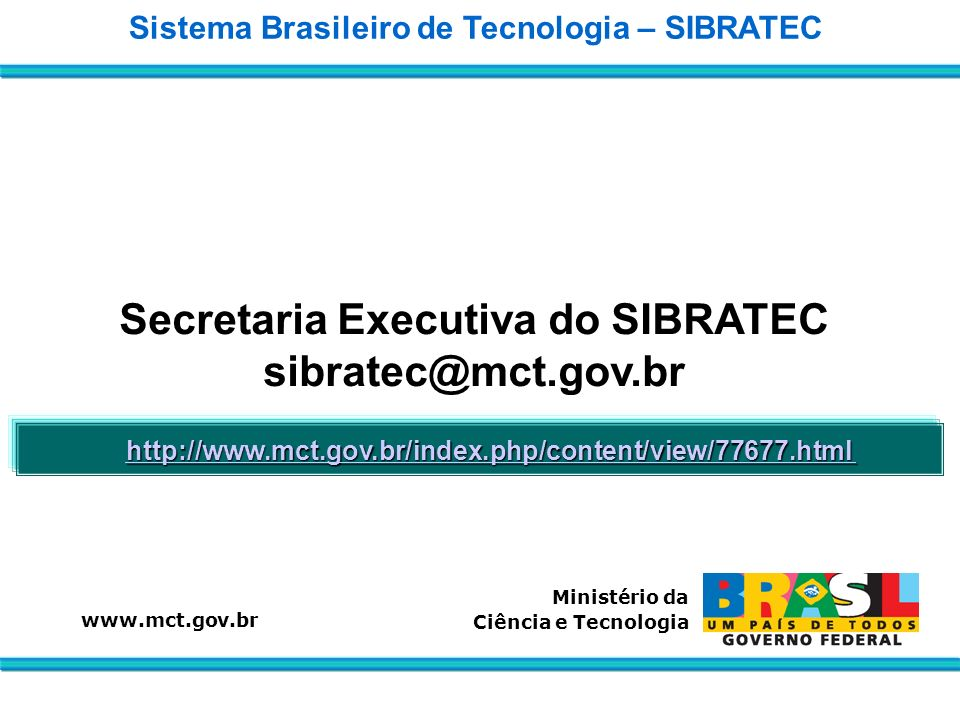 Secretaria Executiva do SIBRATEC sibratec@mct.gov.br