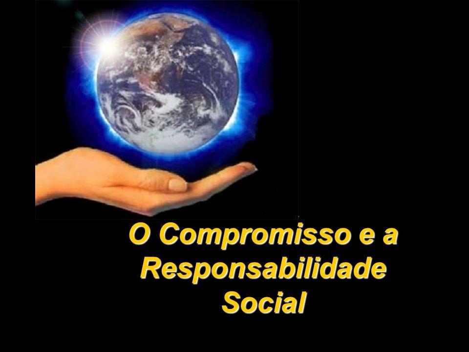 O Compromisso e a Responsabilidade Social