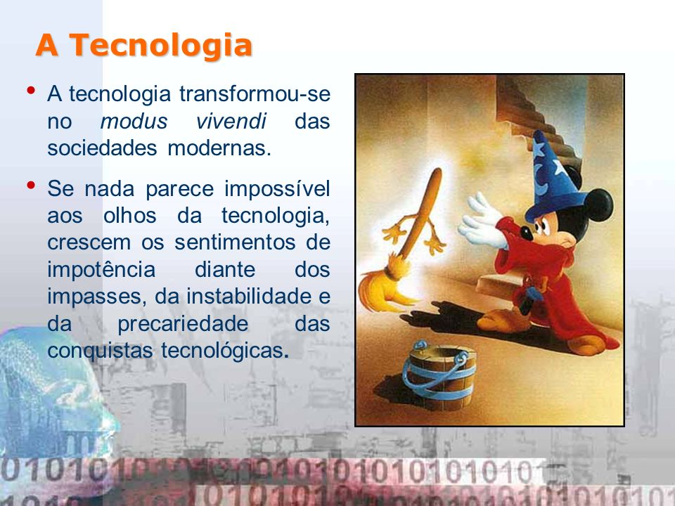A Tecnologia A tecnologia transformou-se no modus vivendi das sociedades modernas.