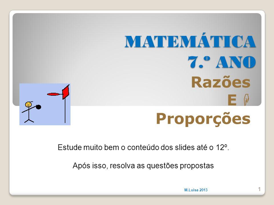 MATEMÁTICA 7.º ANO Razões E  Proporções