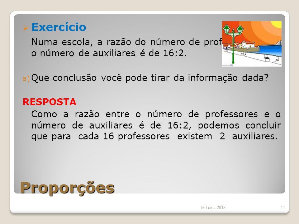 Exercício Numa escola, a razão do número de professores para o número de auxiliares é de 16:2. Que conclusão você pode tirar da informação dada