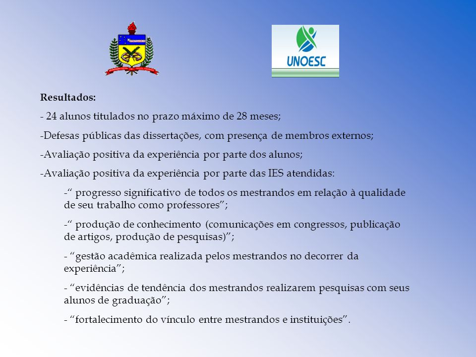 Resultados:- 24 alunos titulados no prazo máximo de 28 meses; Defesas públicas das dissertações, com presença de membros externos;