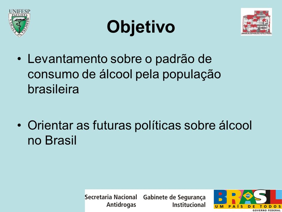 ObjetivoLevantamento sobre o padrão de consumo de álcool pela população brasileira.