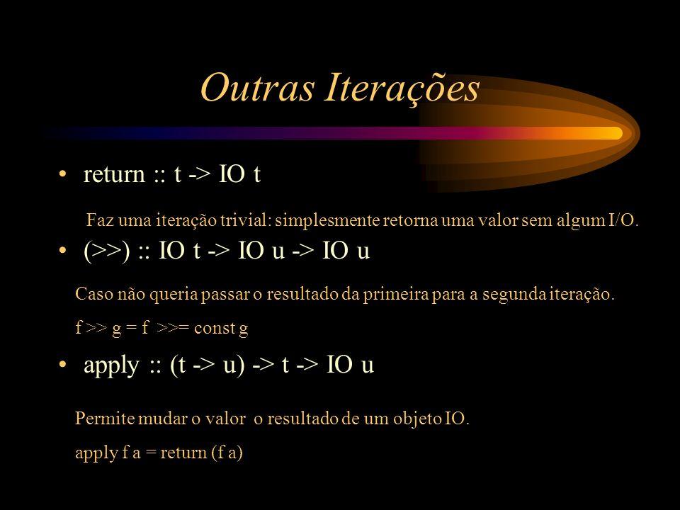 Outras Iterações return :: t -> IO t