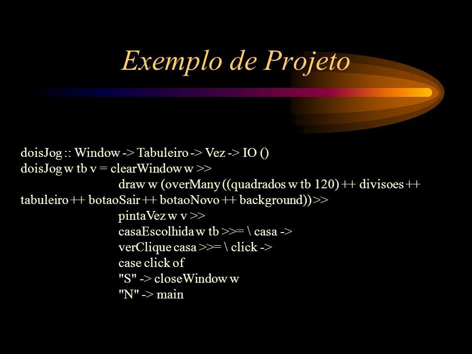 Exemplo de Projeto doisJog :: Window -> Tabuleiro -> Vez -> IO () doisJog w tb v = clearWindow w >>
