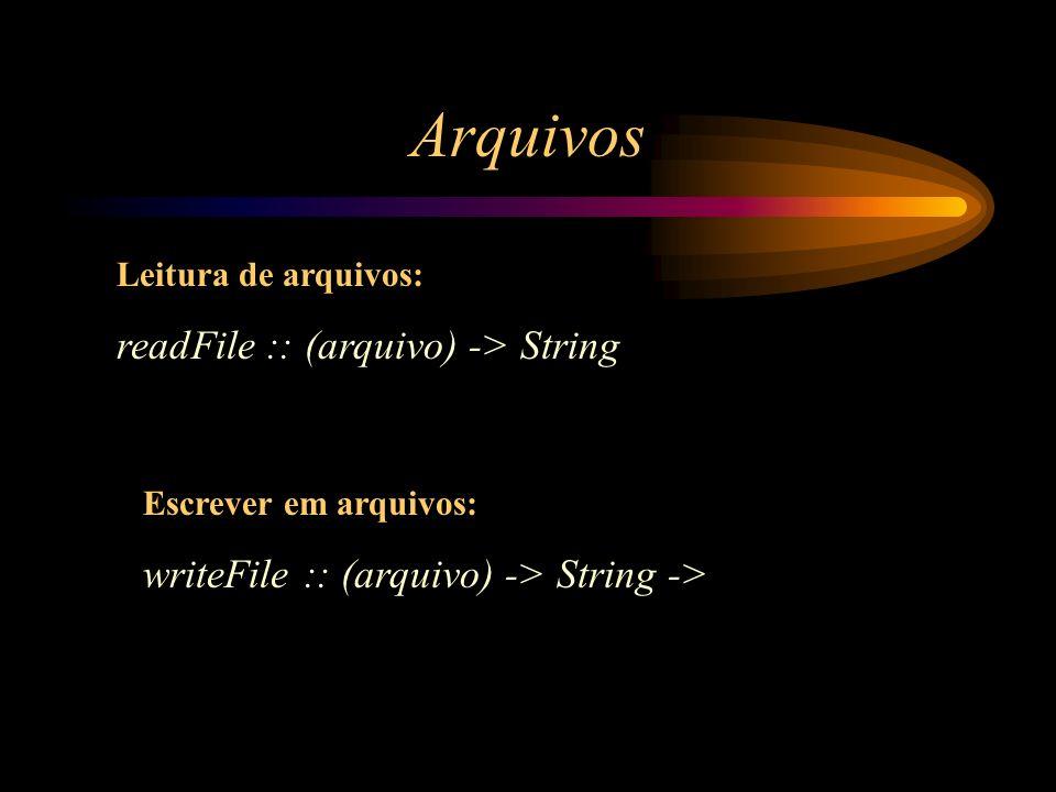 Arquivos readFile :: (arquivo) -> String