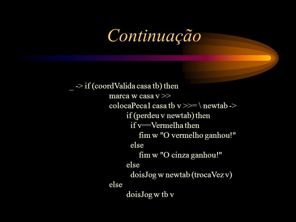 Continuação _ -> if (coordValida casa tb) then
