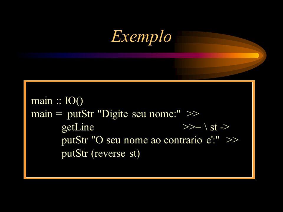 Exemplo main :: IO() main = putStr Digite seu nome: >>