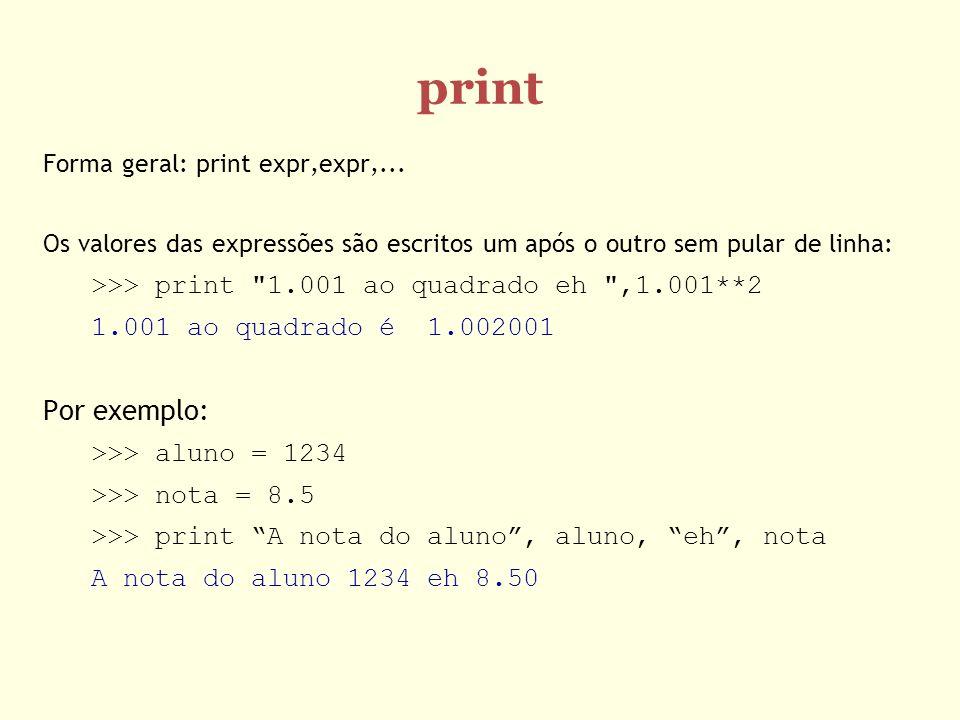 print Por exemplo: >>> print 1.001 ao quadrado eh ,1.001**2