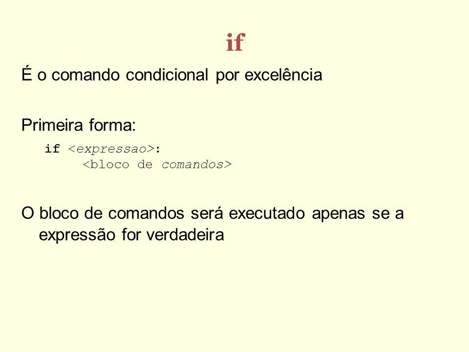if É o comando condicional por excelência Primeira forma: