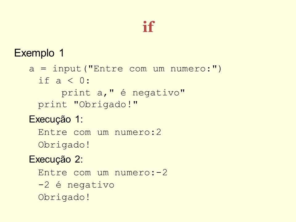 if Exemplo 1. a = input( Entre com um numero: ) if a < 0: print a, é negativo print Obrigado!