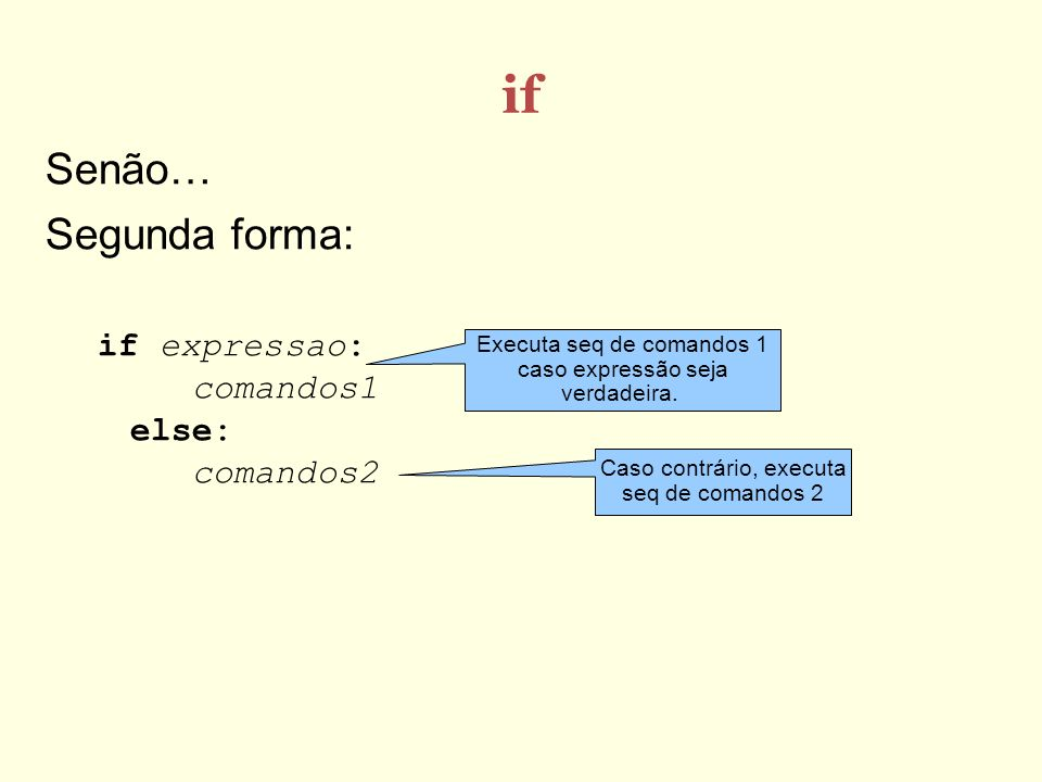 if Senão… Segunda forma: if expressao: comandos1 else: comandos2