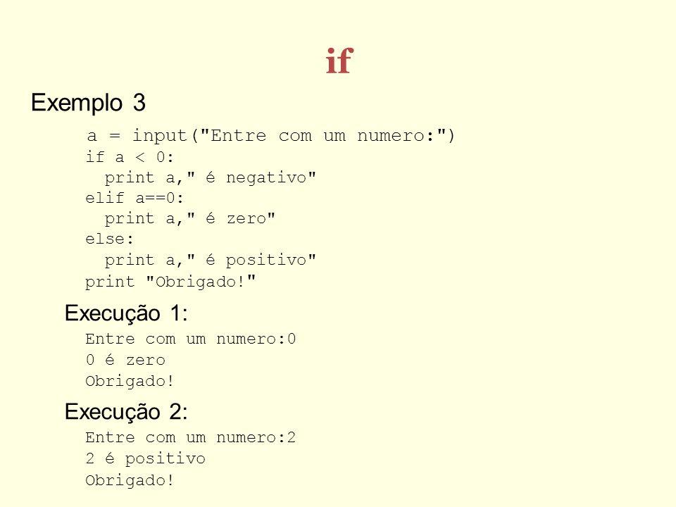 if Exemplo 3 Execução 1: Entre com um numero:0 0 é zero Obrigado!