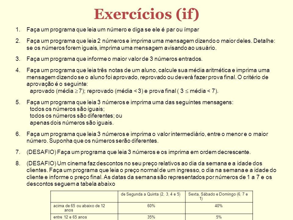 Exercícios (if) Faça um programa que leia um número e diga se ele é par ou ímpar.