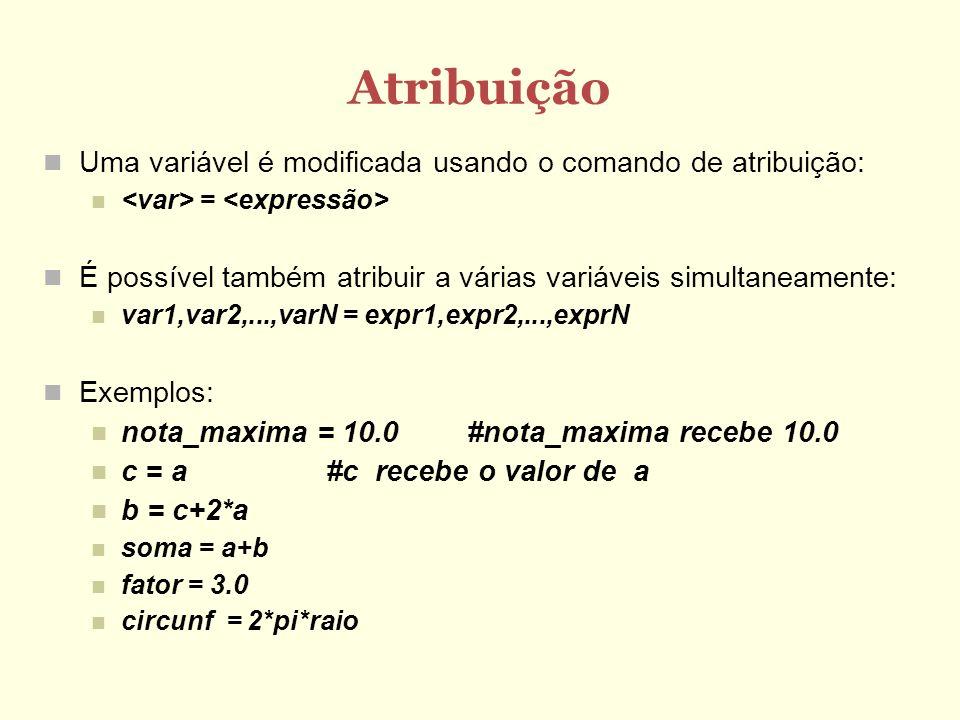 Atribuição Uma variável é modificada usando o comando de atribuição: