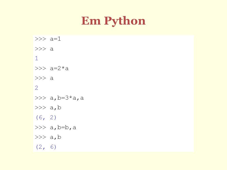 Em Python >>> a=1 >>> a 1 >>> a=2*a 2