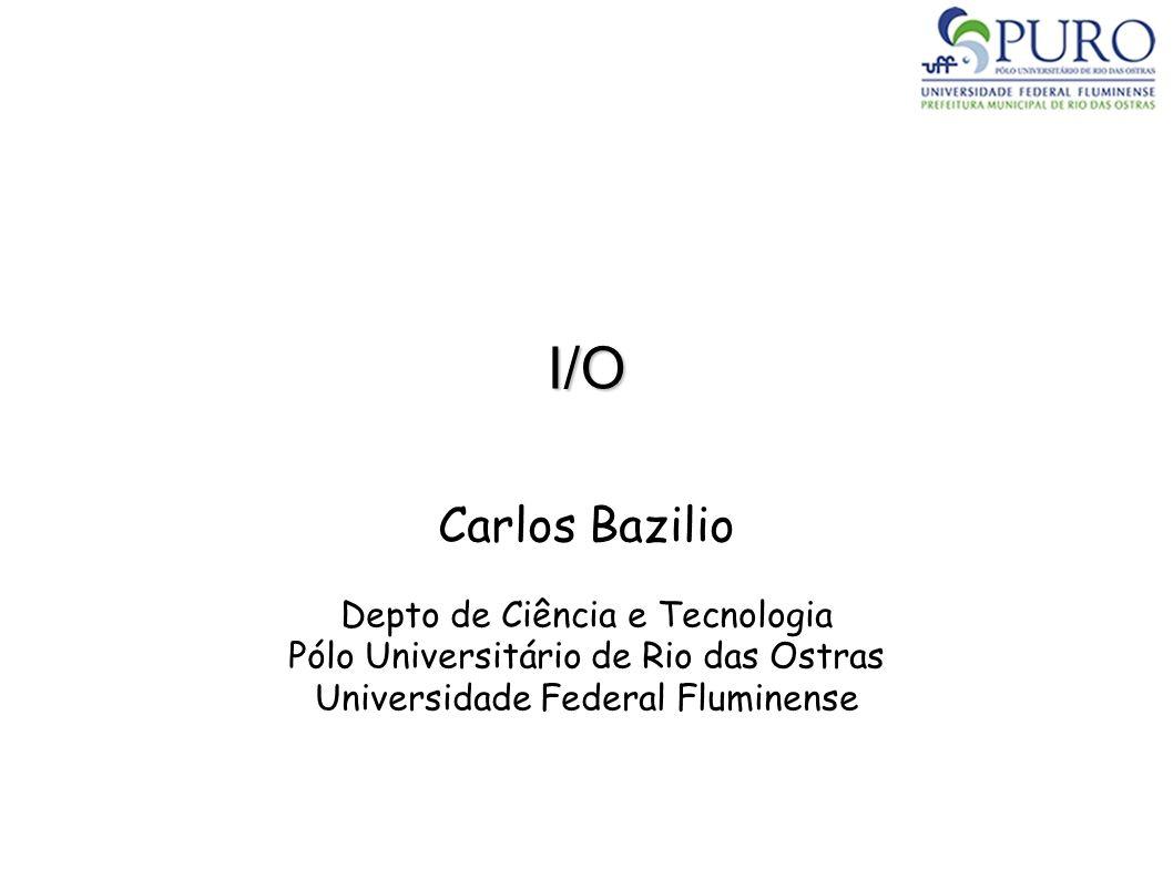I/O Carlos Bazilio Depto de Ciência e Tecnologia