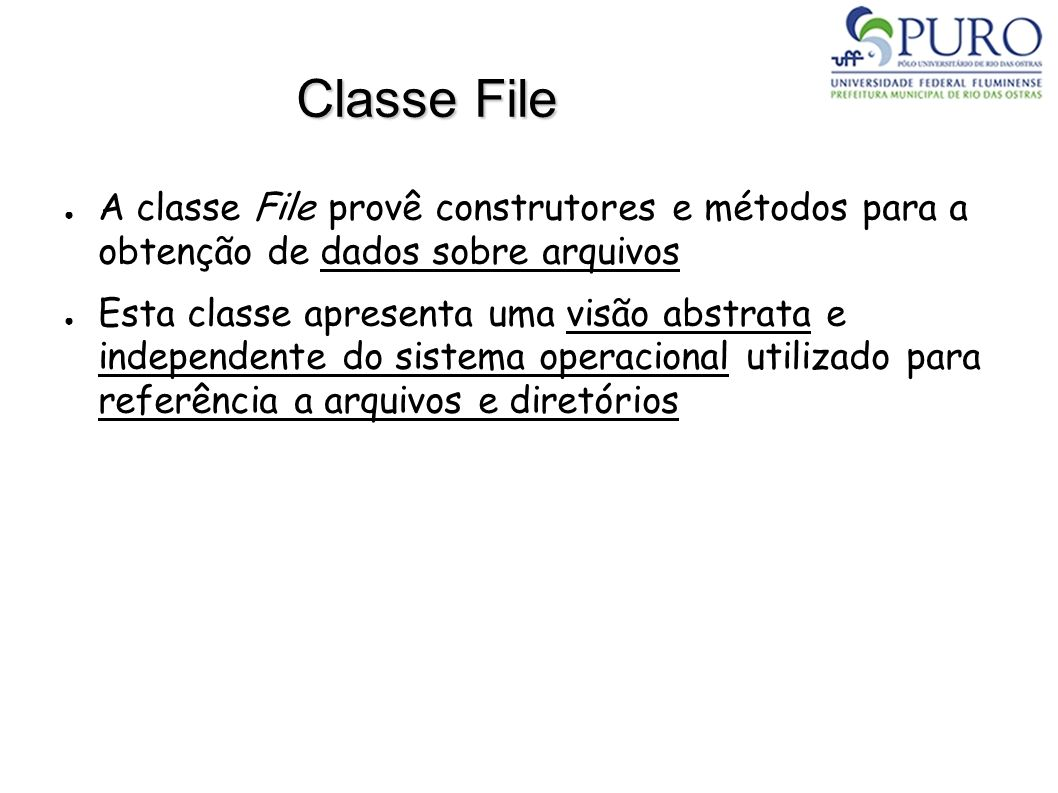 Classe File A classe File provê construtores e métodos para a obtenção de dados sobre arquivos.