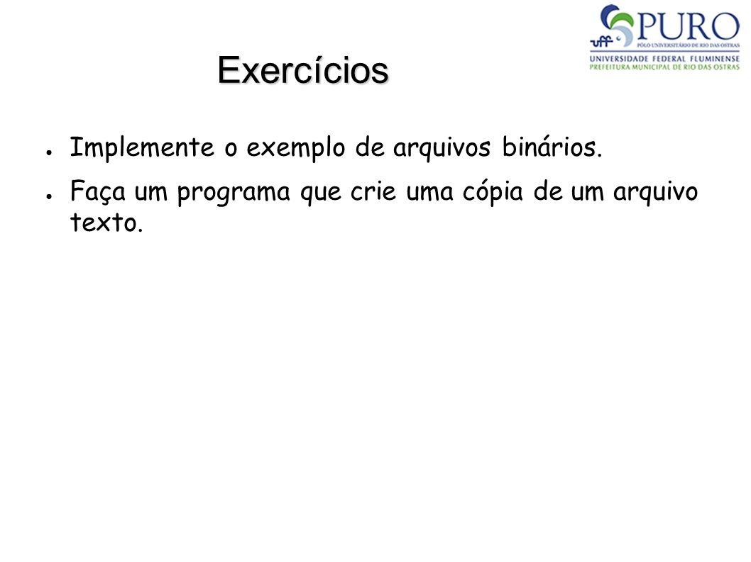 Exercícios Implemente o exemplo de arquivos binários.