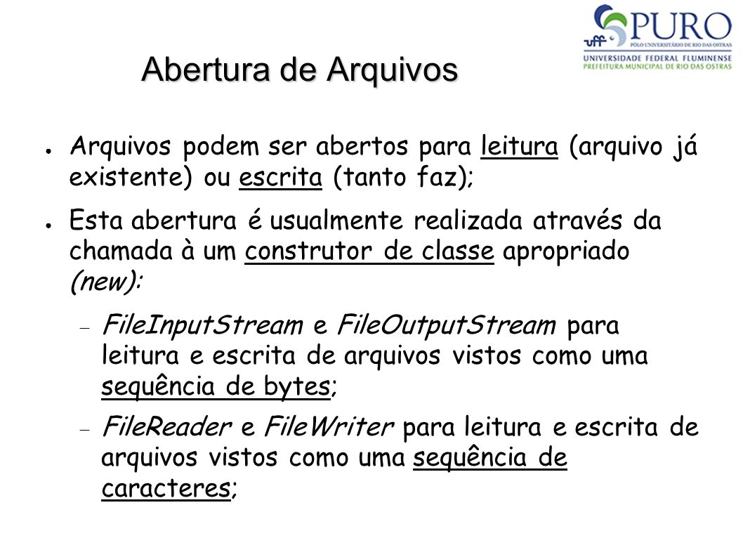 Abertura de Arquivos Arquivos podem ser abertos para leitura (arquivo já existente) ou escrita (tanto faz);