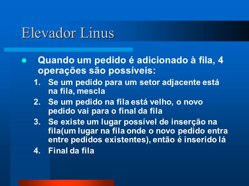 Elevador LinusQuando um pedido é adicionado à fila, 4 operações são possíveis: Se um pedido para um setor adjacente está na fila, mescla.