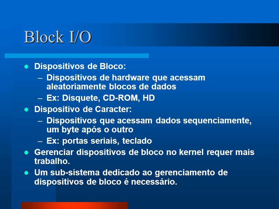 Block I/O Dispositivos de Bloco: