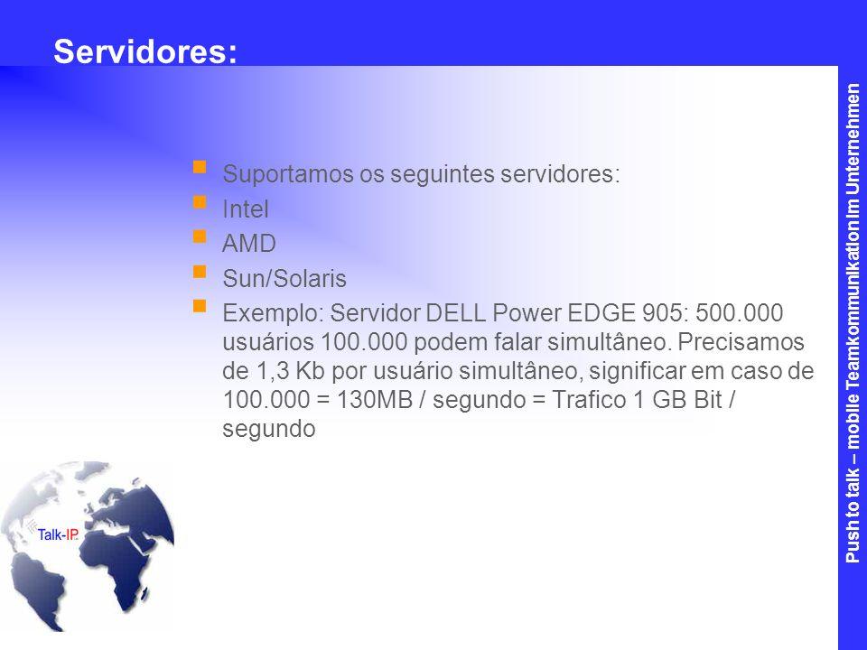 Servidores: Suportamos os seguintes servidores: Intel AMD Sun/Solaris