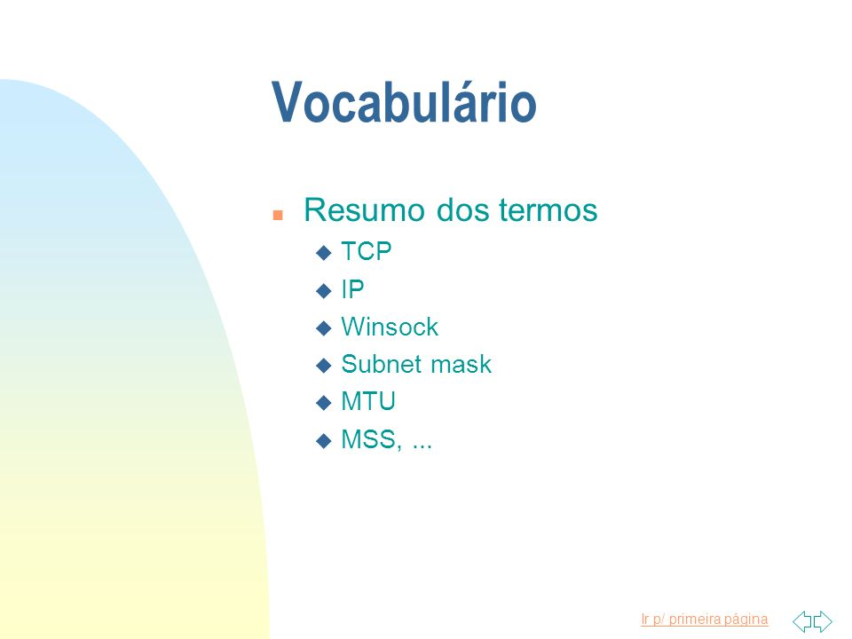 Vocabulário Resumo dos termos TCP IP Winsock Subnet mask MTU MSS, ...