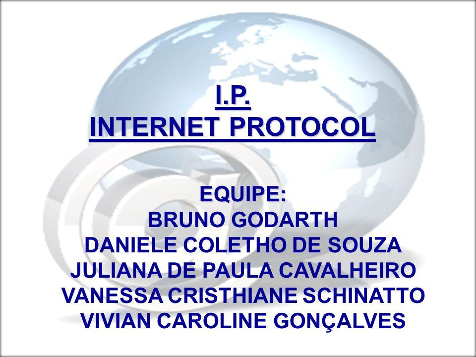 I.P. INTERNET PROTOCOL EQUIPE: BRUNO GODARTH DANIELE COLETHO DE SOUZA