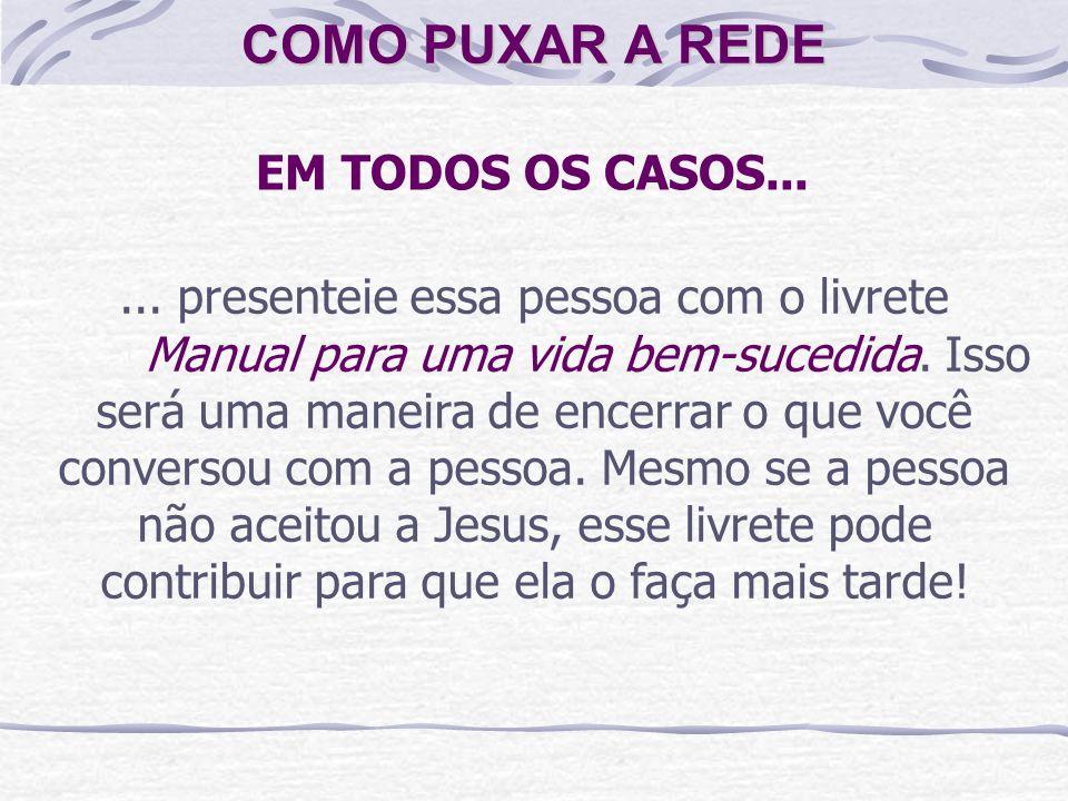 COMO PUXAR A REDE EM TODOS OS CASOS...