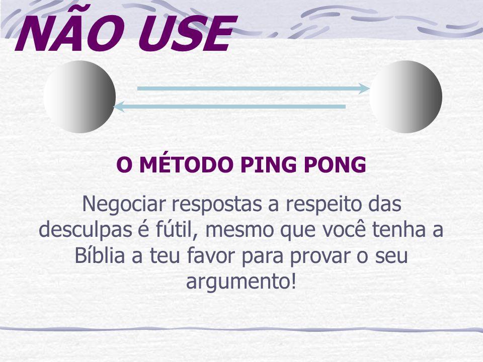 NÃO USE O MÉTODO PING PONG