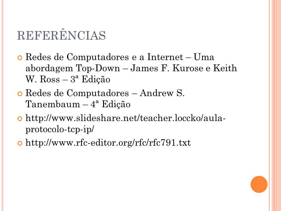 REFERÊNCIAS Redes de Computadores e a Internet – Uma abordagem Top-Down – James F. Kurose e Keith W. Ross – 3ª Edição.