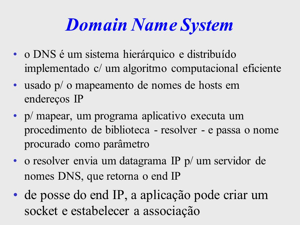 Domain Name Systemo DNS é um sistema hierárquico e distribuído implementado c/ um algoritmo computacional eficiente.
