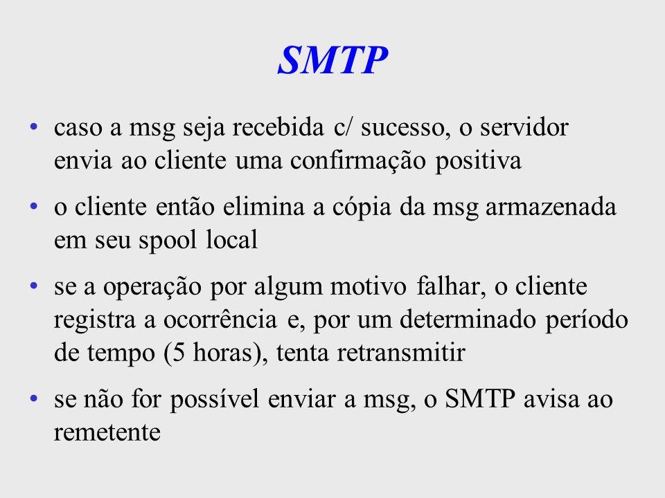 SMTPcaso a msg seja recebida c/ sucesso, o servidor envia ao cliente uma confirmação positiva.