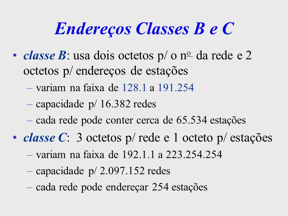 Endereços Classes B e Cclasse B: usa dois octetos p/ o no da rede e 2 octetos p/ endereços de estações.