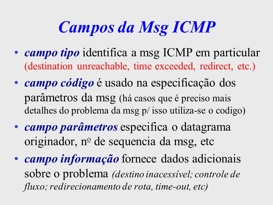 Campos da Msg ICMPcampo tipo identifica a msg ICMP em particular (destination unreachable, time exceeded, redirect, etc.)