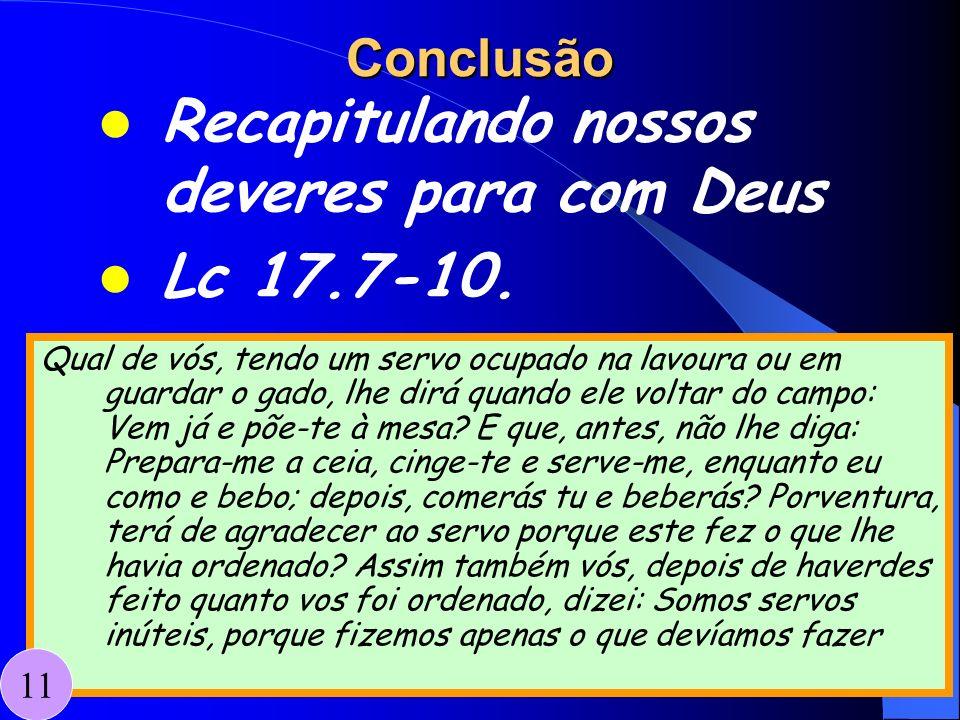 Recapitulando nossos deveres para com Deus Lc 17.7-10.