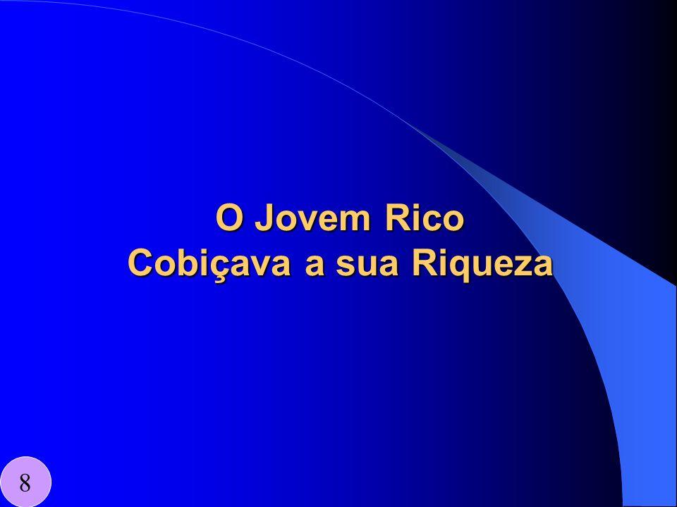 O Jovem Rico Cobiçava a sua Riqueza