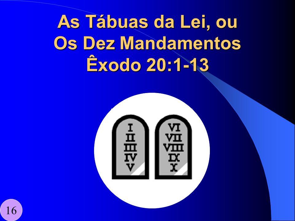 As Tábuas da Lei, ou Os Dez Mandamentos Êxodo 20:1-13