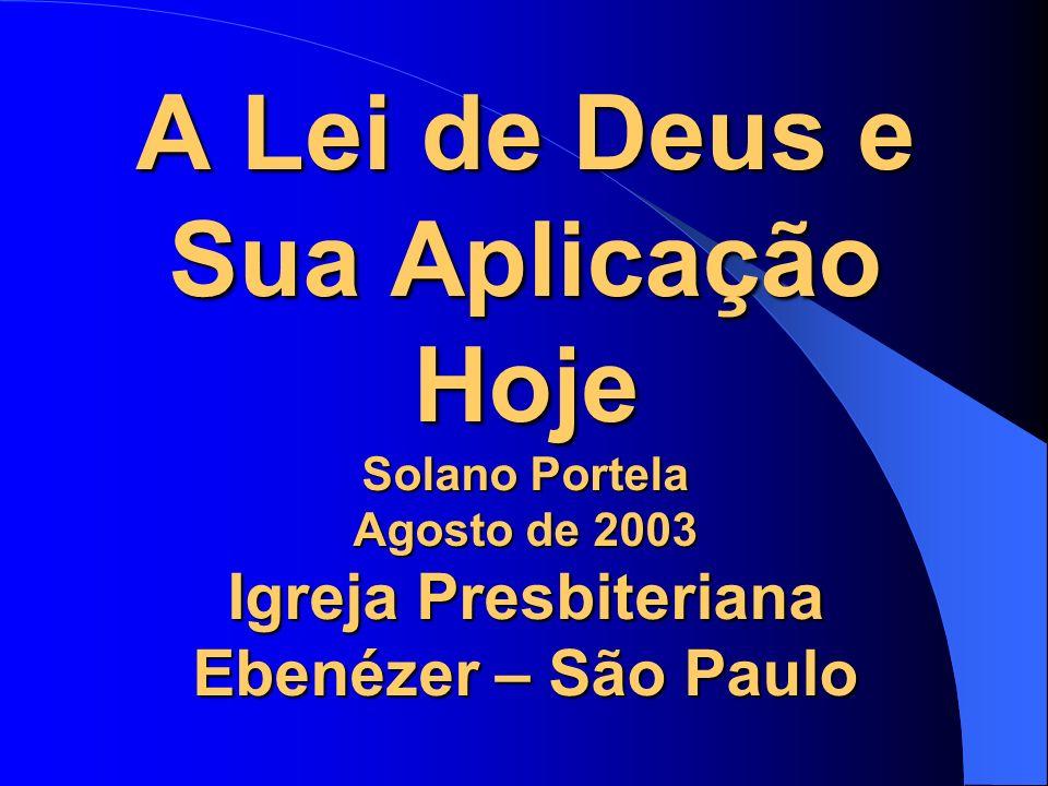 A Lei de Deus e Sua Aplicação Hoje Solano Portela Agosto de 2003 Igreja Presbiteriana Ebenézer – São Paulo