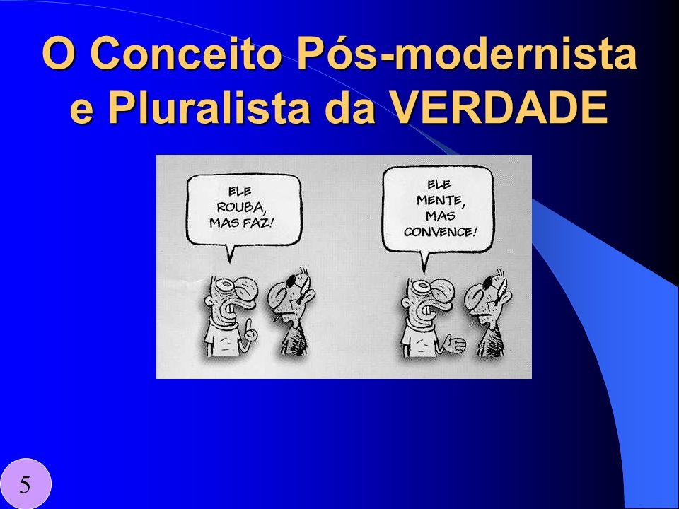 O Conceito Pós-modernista e Pluralista da VERDADE