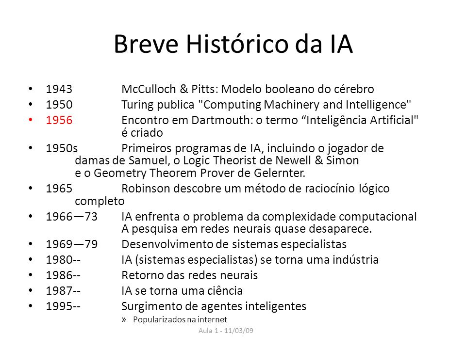 Breve Histórico da IA 1943 McCulloch & Pitts: Modelo booleano do cérebro. 1950 Turing publica Computing Machinery and Intelligence