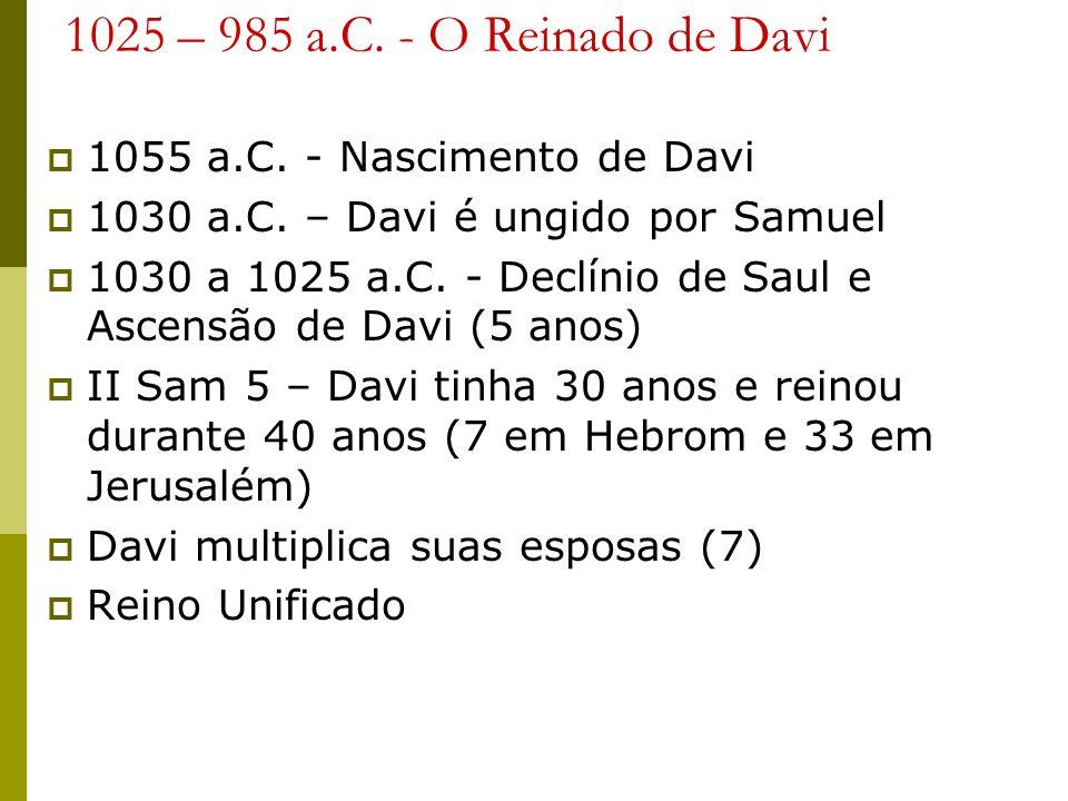1025 – 985 a.C. - O Reinado de Davi 1055 a.C. - Nascimento de Davi