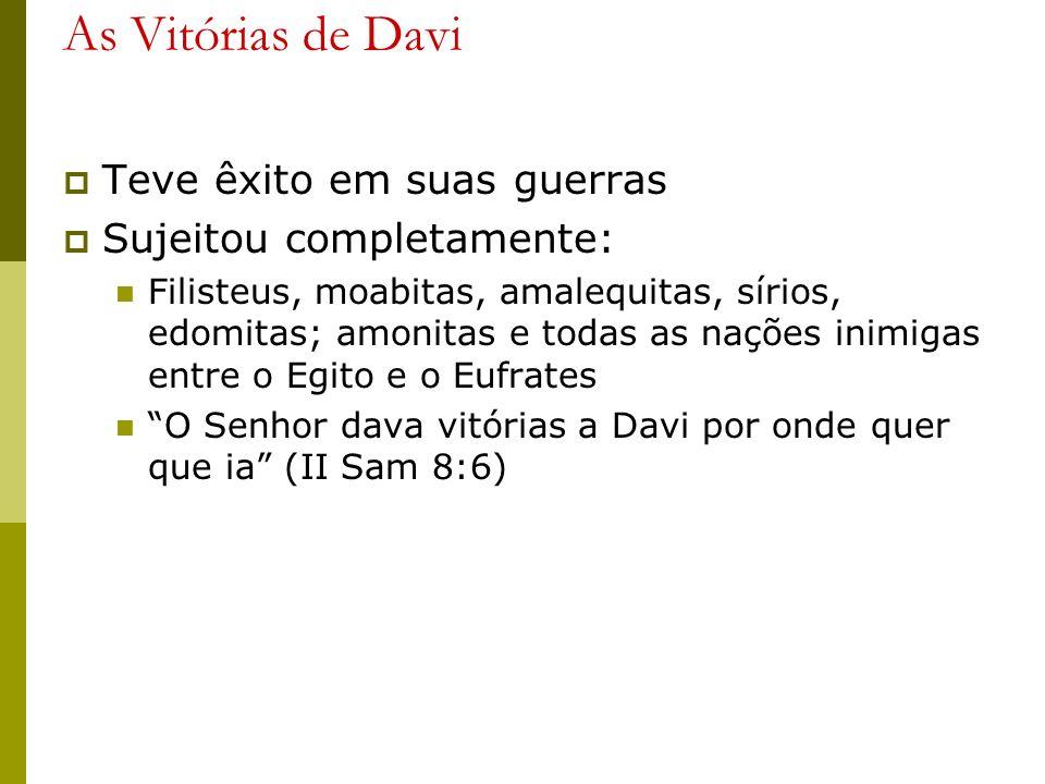 As Vitórias de Davi Teve êxito em suas guerras Sujeitou completamente: