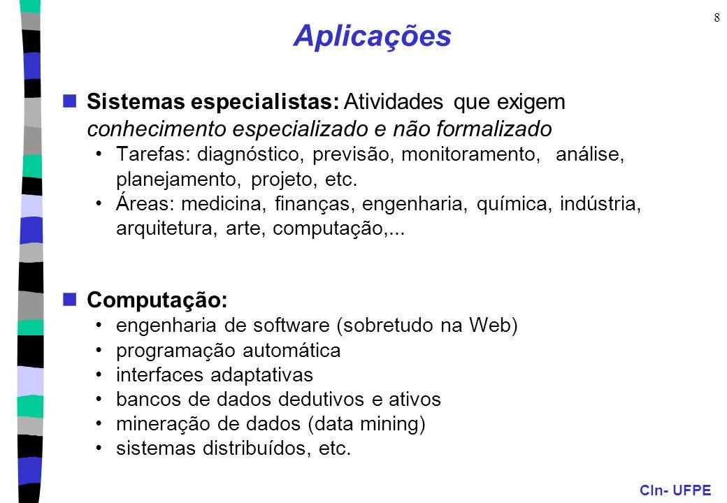 AplicaçõesSistemas especialistas: Atividades que exigem conhecimento especializado e não formalizado.