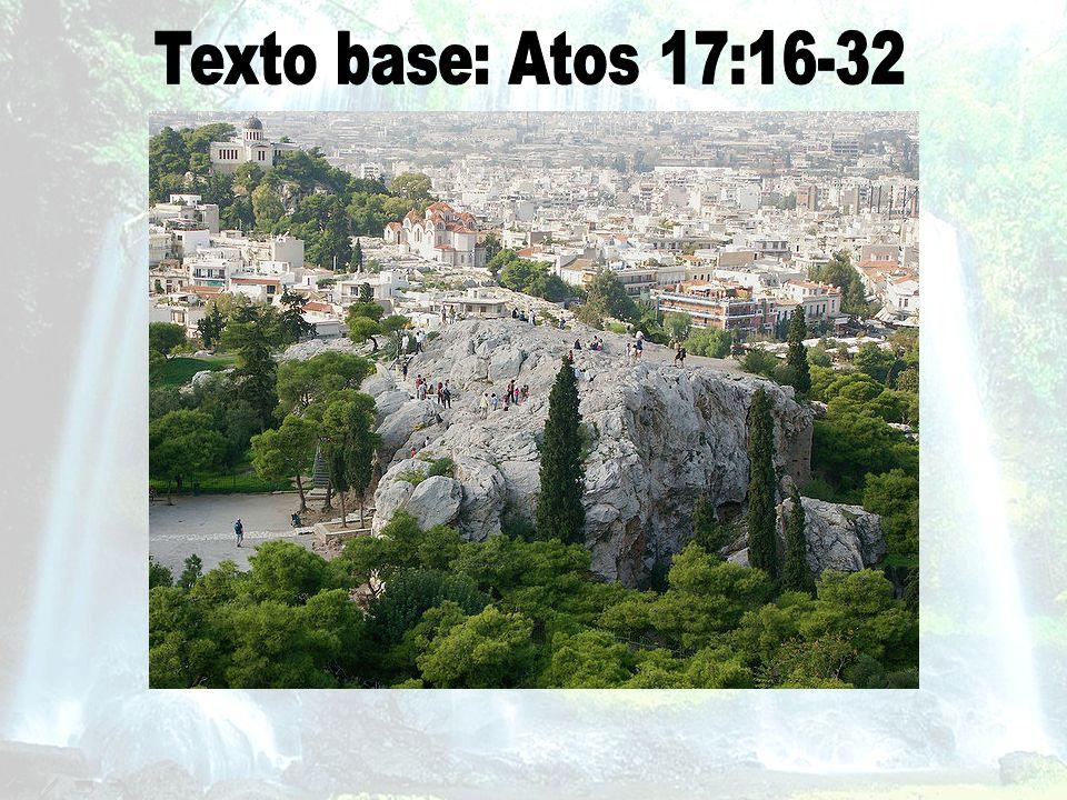 Texto base: Atos 17:16-32