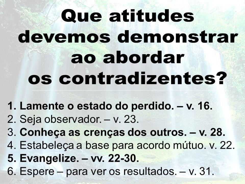 Que atitudes devemos demonstrar ao abordar os contradizentes