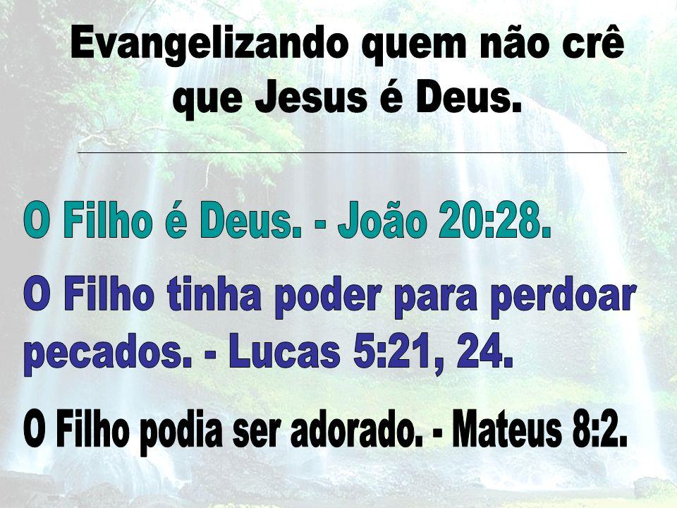 Evangelizando quem não crê que Jesus é Deus.